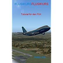 Flusikurs: Tutorial für den Microsoft Flugsimulator FSX