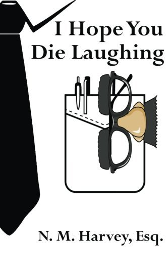 I Hope You Die Laughing: A Beginner's Guide to Estate Planning by N. M. Harvey Esq. (2015-04-21)