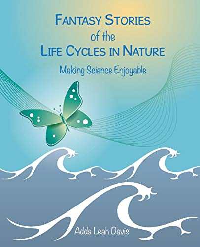 Fantasy Stories of the Life Cycles in Nature Making Science Enjoyable -