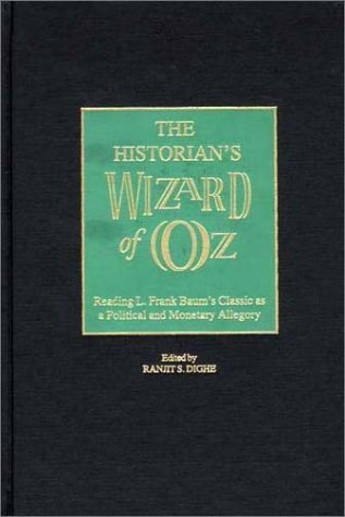 The Historian's Wizard of Oz: Reading L. Frank Baum's Classic as a Political and Monetary Allegory by Ranjit S. Dighe (2002-06-21) par Ranjit S. Dighe