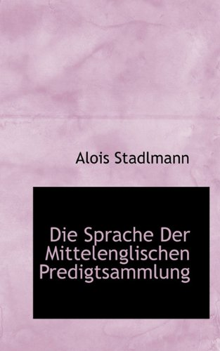 Die Sprache Der Mittelenglischen Predigtsammlung