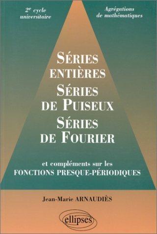 Séries entières, série de Puiseux, séries de Fourier et compléments sur les fonctions presque-périodiques 2e cycle universitaire, agrégations de Jean-Marie Arnaudiès (1 juillet 1999) Broché