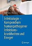 Infektologie - Kompendium humanpathogener Infektionskrankheiten und Erreger