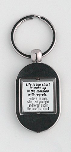 Key ring with Life is too short to wake up in the morning with regrets. So love the ones who treat you right and forget about the ones that dont