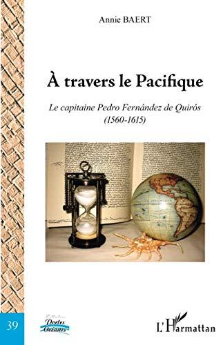 A travers le Pacifique: Le capitaine Pedro Fernández de Quirós (1560-1615)