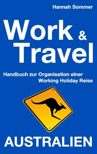 Work and Travel Australien: Handbuch zur Organisation einer Working Holiday Reise