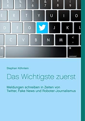 Das Wichtigste zuerst: Meldungen schreiben in Zeiten von Twitter, Fake News und Roboter-Journalismus