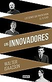 Los innovadores: Los genios que inventaron el futuro (Spanish Edition)