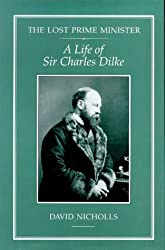 The Lost Prime Minister: Life of Sir Charles Dilke