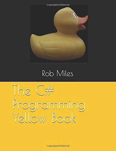 The C# Programming Yellow Book: Learn to program in C# from first principles por Rob Miles