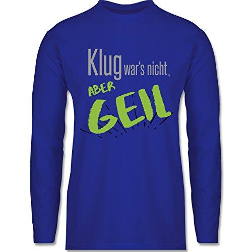 Sprüche - Klug wars nicht aber geil - Longsleeve / langärmeliges T-Shirt für Herren Royalblau