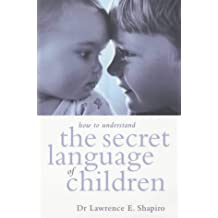 How to Understand the Secret Language of Children