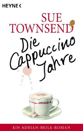 Die Cappuccino-Jahre: Ein Adrian-Mole-Roman
