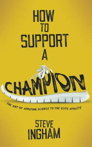 How to Support a Champion: The art of applying science to the elite athlete -