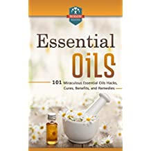 Essential Oils: 101 Miraculous Essential Oils Hacks, Cures, Benefits, And Remedies (Essential Oils for Beginners - Weight Loss - Recipes - Herbal Remedies) (English Edition)
