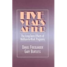 Five Years After: The Long-Term Effects of Welfare-To-Work Programs by Friedlander, Daniel, Burtless, Gary (1995) Hardcover