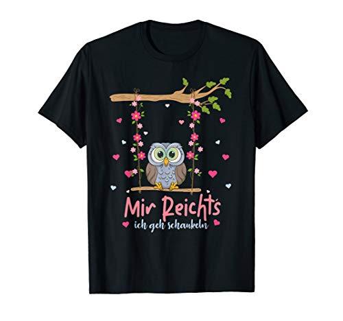 Mir Reichts Ich Geh Schaukeln - Owl Schaukel Eulen T-Shirt