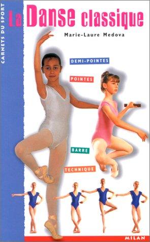 La Danse classique : Demi-pointes - Pointes - Barre - Technique par Marie-Laure Médova