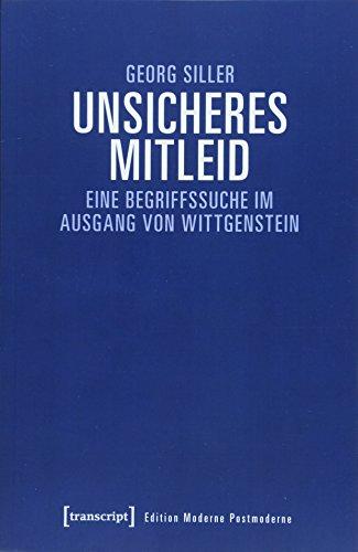 Unsicheres Mitleid: Eine Begriffssuche im Ausgang von Wittgenstein (Edition Moderne Postmoderne)