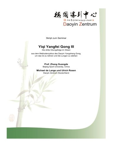 Yiqi Yangfei Gong III: Die dritte Uebungsfolge im Sitzen aus dem Methodenzyklus des Daoyin Yangsheng Gong, um das Qi zu naehren und die Lungen zu staerken