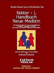 Faktor-L Handbuch Neue Medizin: Die Wahrheit über Dr. Hamers Entdeckung. Konflikte - Auslöser - Verlauf bei Krebs und anderen heilbaren Krankheiten. ... in die neue Medizin von Andreas Kroitzsch