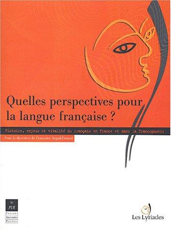 Quelles perspectives pour la langue française ? : Histoire, enjeux et vitalité du français en France et dans la Francophonie