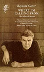 Where I'm Calling From: Selected Stories by Raymond Carver (1993-11-01)