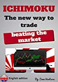 ICHIMOKU the new way to trade by beating the market (English Edition)