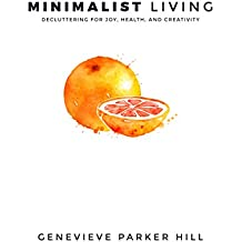 Minimalist Living: Decluttering for Joy, Health, and Creativity (Simple Living Book 1) (English Edition)