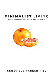 Minimalist Living: Decluttering for Joy, Health, and Creativity (English Edition)