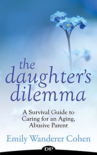 The Daughter's Dilemma: A Survival Guide to Caring for an Aging, Abusive Parent (English Edition)