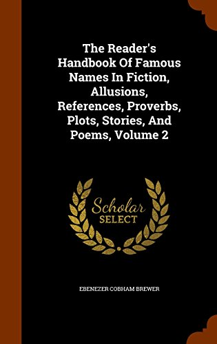 The Reader's Handbook Of Famous Names In Fiction, Allusions, References, Proverbs, Plots, Stories, And Poems, Volume 2