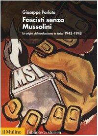 Fascisti senza Mussolini. Le origini del neofascismo in Italia, 1943-1948 (Biblioteca storica) por Giuseppe Parlato