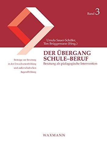 Der Übergang Schule-Beruf: Beratung als pädagogische Intervention (Beiträge zur Beratung in der Erwachsenenbildung und außerschulischen Jugendbildung)