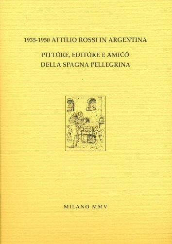 1935-1950 Attilio Rossi in Argentina. Pittore editore e amico della Spagna pellegrina