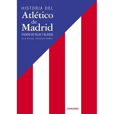 Historia del Atlético de Madrid. Pasión en rojo y blanco (Deportes / Libros de regalo)