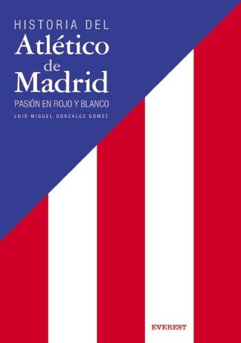 Historia del Atlético de Madrid. Pasión en rojo y blanco (Deportes / Libros de regalo) por González López Luis Miguel
