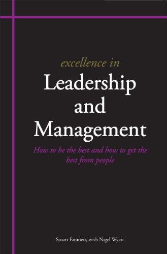 Excellence in Leadership and Management - How to be the best and how to get the best from people by Stuart Emmett (2011-06-15)