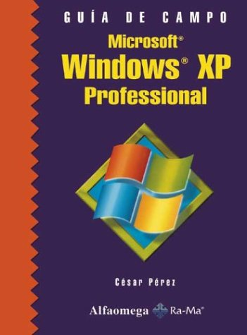 Microsoft Windows Xp Professional: Guia de Usuario/User's Guide (Gula de Campo) por Cesar Perez