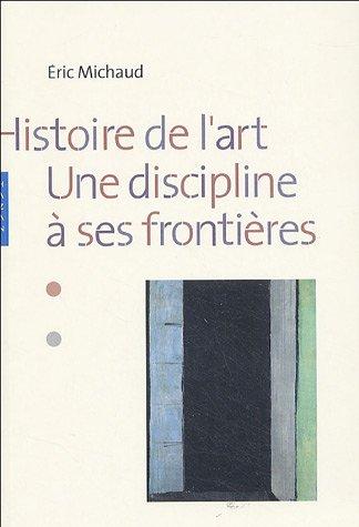Histoire de l'art : Une discipline à ses frontières par Éric Michaud