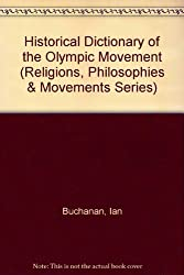 Historical Dictionary of the Olympic Movement (Historical Dictionaries of Religions, Philosophies and Movements)