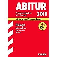 Abitur 2011 Biologie. Gymnasium Bayern 2004-2010. Leistungskurs Prüfungsaufgaben mit Lösungen