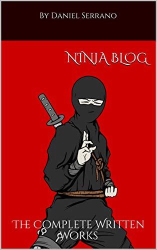 Ninja Blog: The Complete Written Works (Ninja Blog - 2019 ...