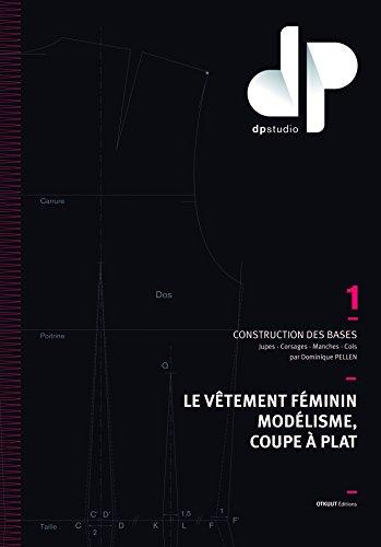 Le vtement fminin, modlisme, coupe  plat : Volume 1, Construction des bases : jupes, corsages, manches, cols