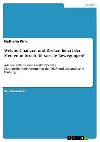 Welche Chancen und Risiken liefert der Medienumbruch für soziale Bewegungen?: Analyse anhand eines Zeitvergleichs: Montagsdemonstrationen in der DDR und der Arabische Frühling