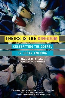 By Lupton, Robert D. ( Author ) [ Theirs Is the Kingdom: Celebrating the Gospel in Urban America By Oct-2011 Paperback