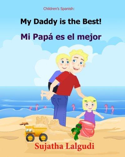 My Daddy is the Best! Mi Papá es el mejor!: Libros para niños (Cuentos para Dormir 3-7 Años) Children's Spanish book. Spanish book for kids. ... 7 (Bilingual Spanish books for children)