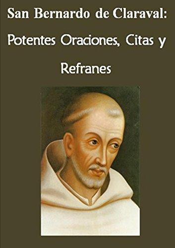 San Bernardo de Claraval:  Potentes Oraciones, Citas y Refranes (La vida de los Santos, la vida de oración)