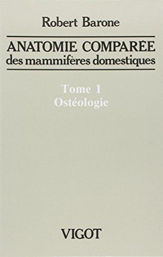 Anatomie comparée des mammifères domestiques : Tome 1, Ostéologie