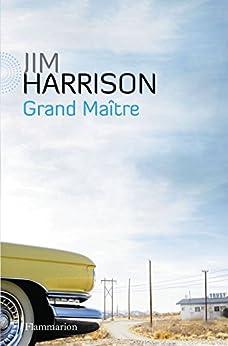 Grand Maître: (faux roman policier) par [Harrison, Jim]